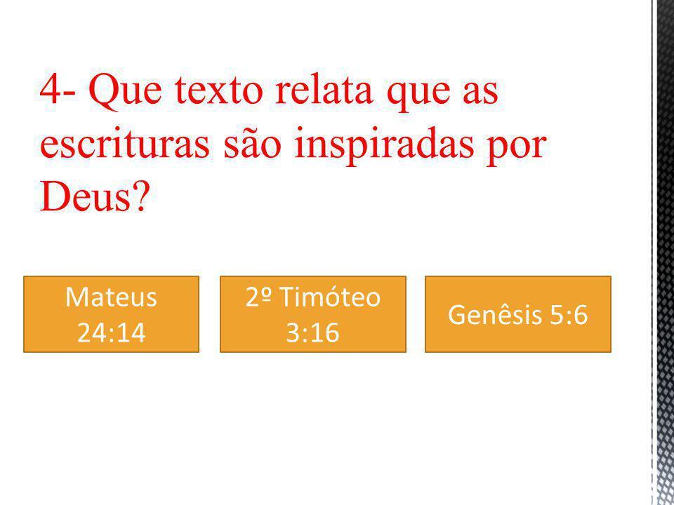 4- Que texto relata que as escrituras são inspiradas por Deus