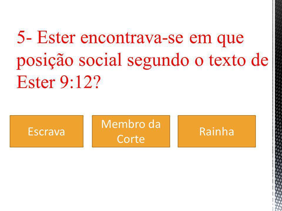 5- Ester encontrava-se em que posição social segundo o texto de Ester 9:12