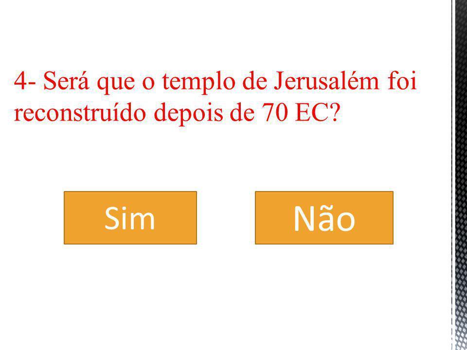 4- Será que o templo de Jerusalém foi reconstruído depois de 70 EC