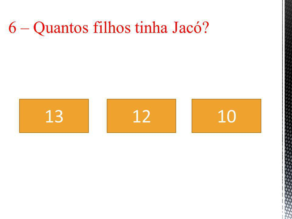 6 – Quantos filhos tinha Jacó