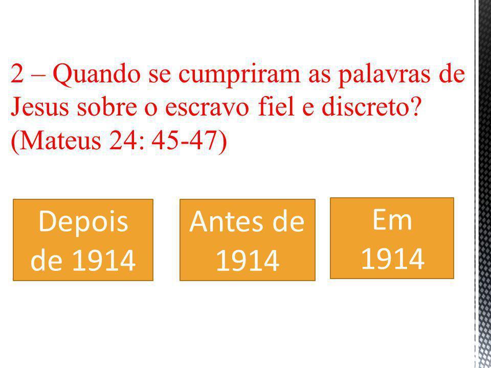 2 – Quando se cumpriram as palavras de Jesus sobre o escravo fiel e discreto (Mateus 24: 45-47)