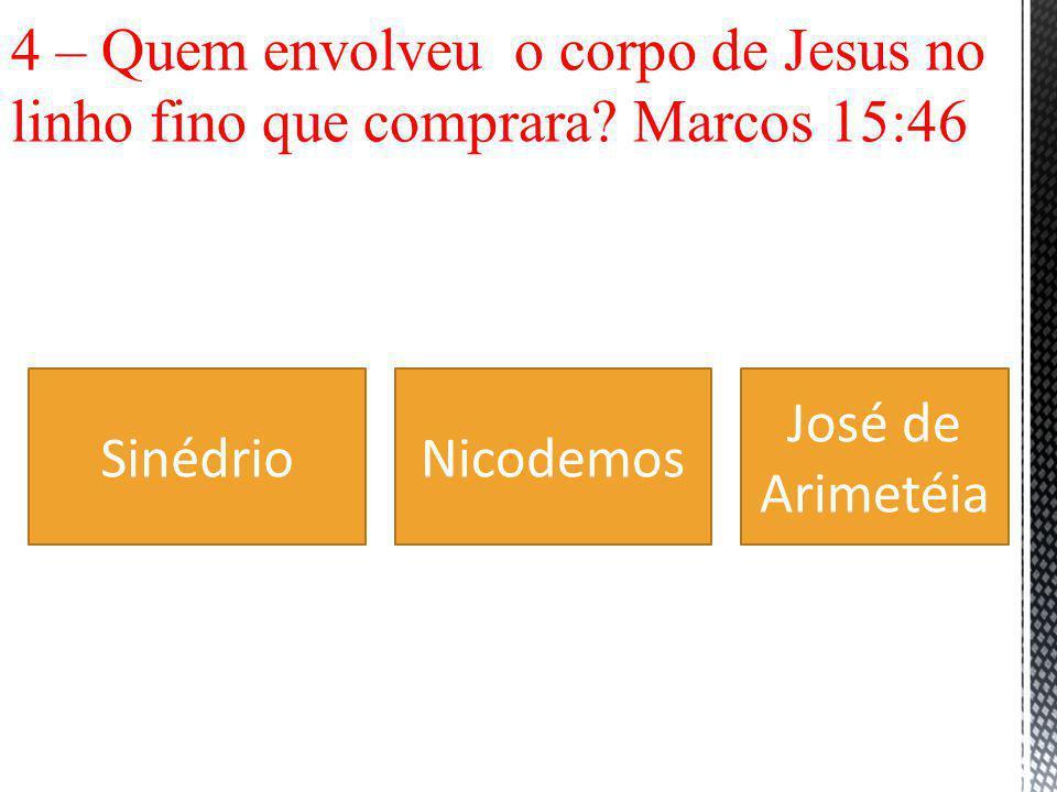 4 – Quem envolveu o corpo de Jesus no linho fino que comprara