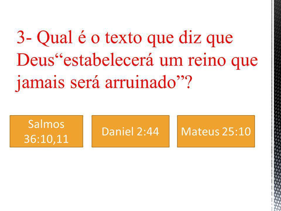 3- Qual é o texto que diz que Deus estabelecerá um reino que jamais será arruinado