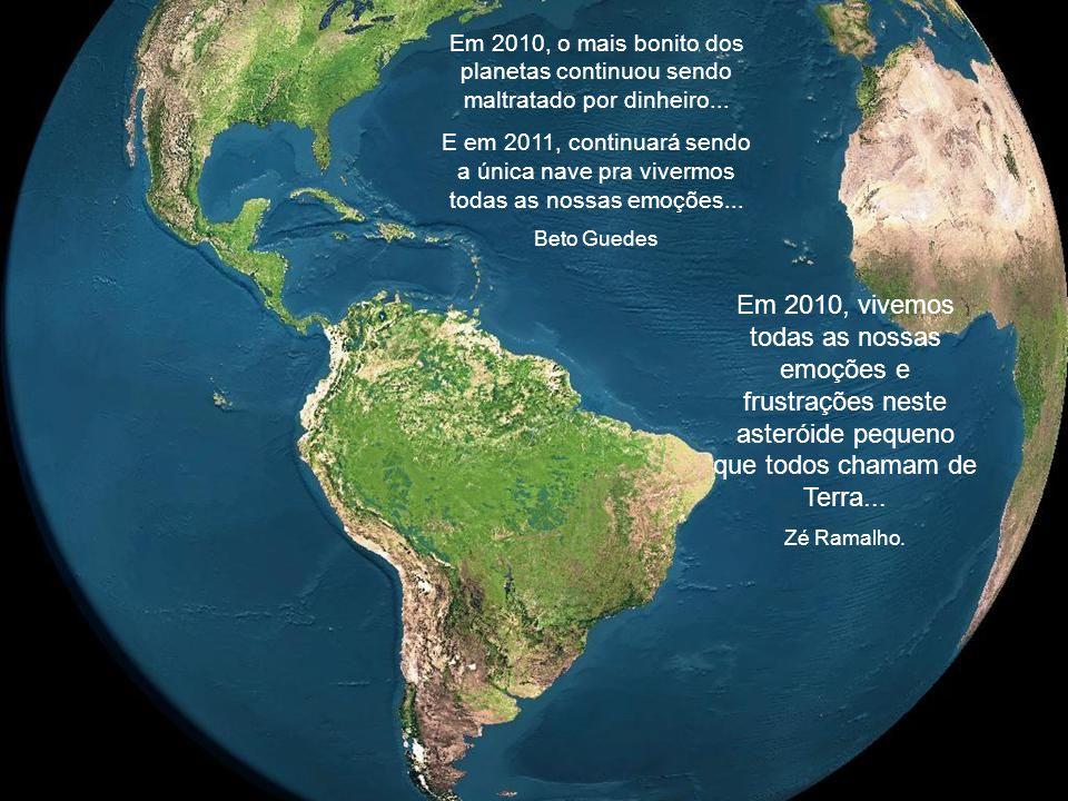 Em 2010, o mais bonito dos planetas continuou sendo maltratado por dinheiro...
