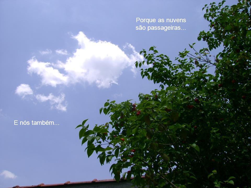 Porque as nuvens são passageiras...