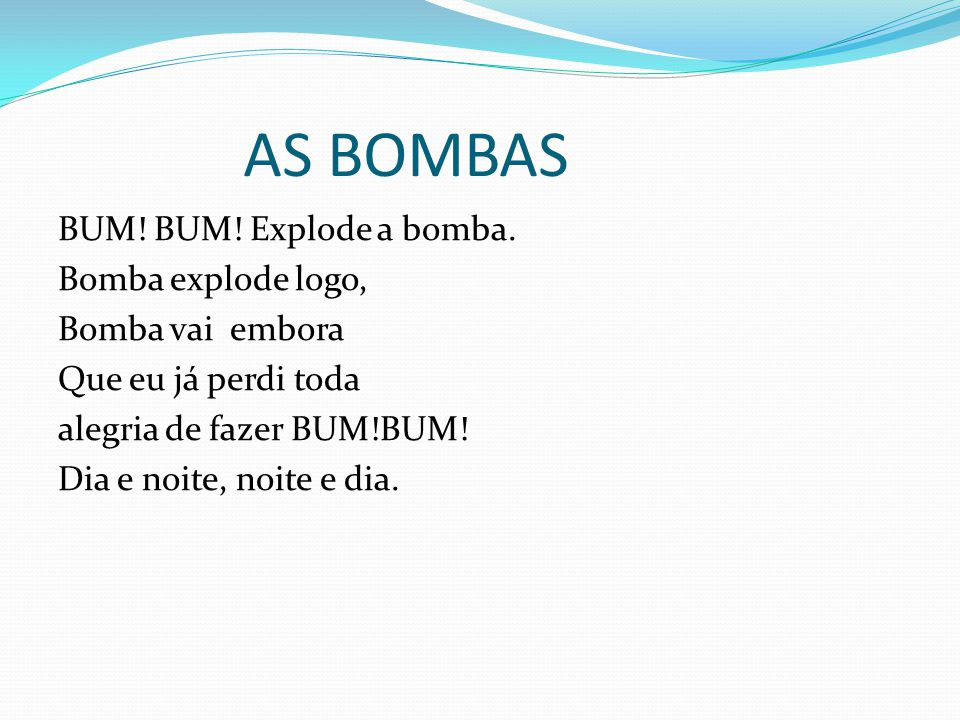 AS BOMBAS BUM. BUM. Explode a bomba.