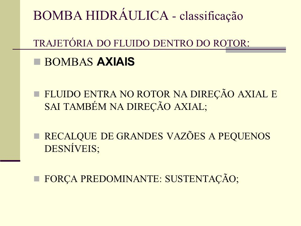 BOMBA HIDRÁULICA - classificação TRAJETÓRIA DO FLUIDO DENTRO DO ROTOR: