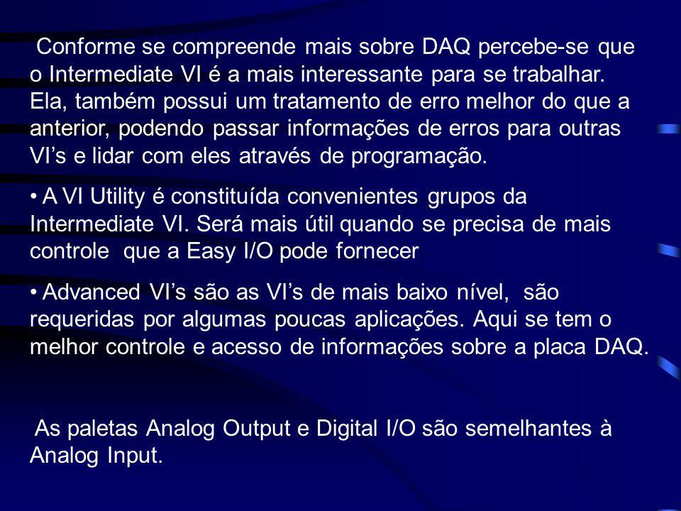 Conforme se compreende mais sobre DAQ percebe-se que o Intermediate VI é a mais interessante para se trabalhar. Ela, também possui um tratamento de erro melhor do que a anterior, podendo passar informações de erros para outras VI's e lidar com eles através de programação.
