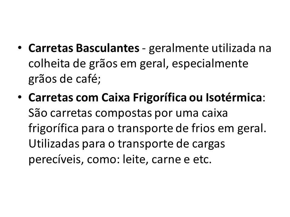 Carretas Basculantes - geralmente utilizada na colheita de grãos em geral, especialmente grãos de café;