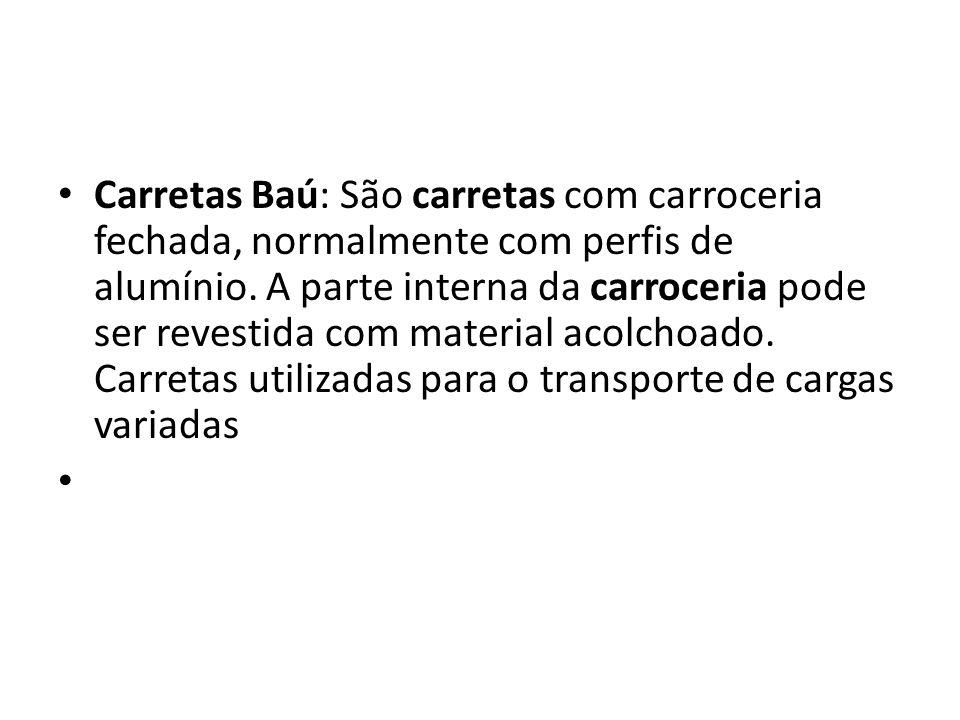 Carretas Baú: São carretas com carroceria fechada, normalmente com perfis de alumínio.