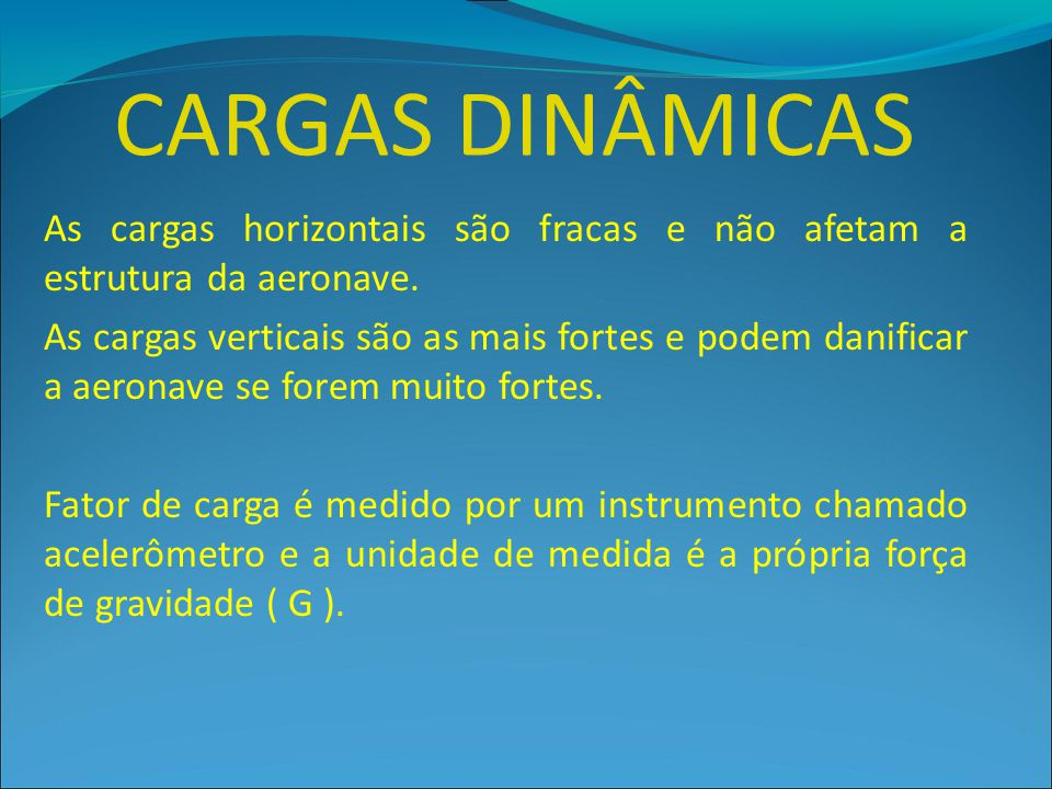 CARGAS DINÂMICAS As cargas horizontais são fracas e não afetam a estrutura da aeronave.