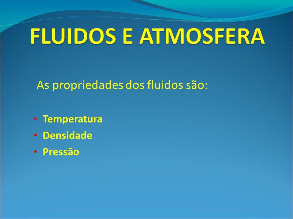 As propriedades dos fluidos são: