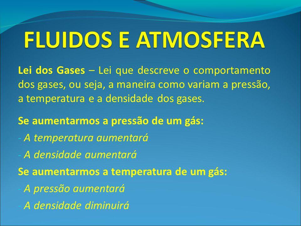 Lei dos Gases – Lei que descreve o comportamento dos gases, ou seja, a maneira como variam a pressão, a temperatura e a densidade dos gases.