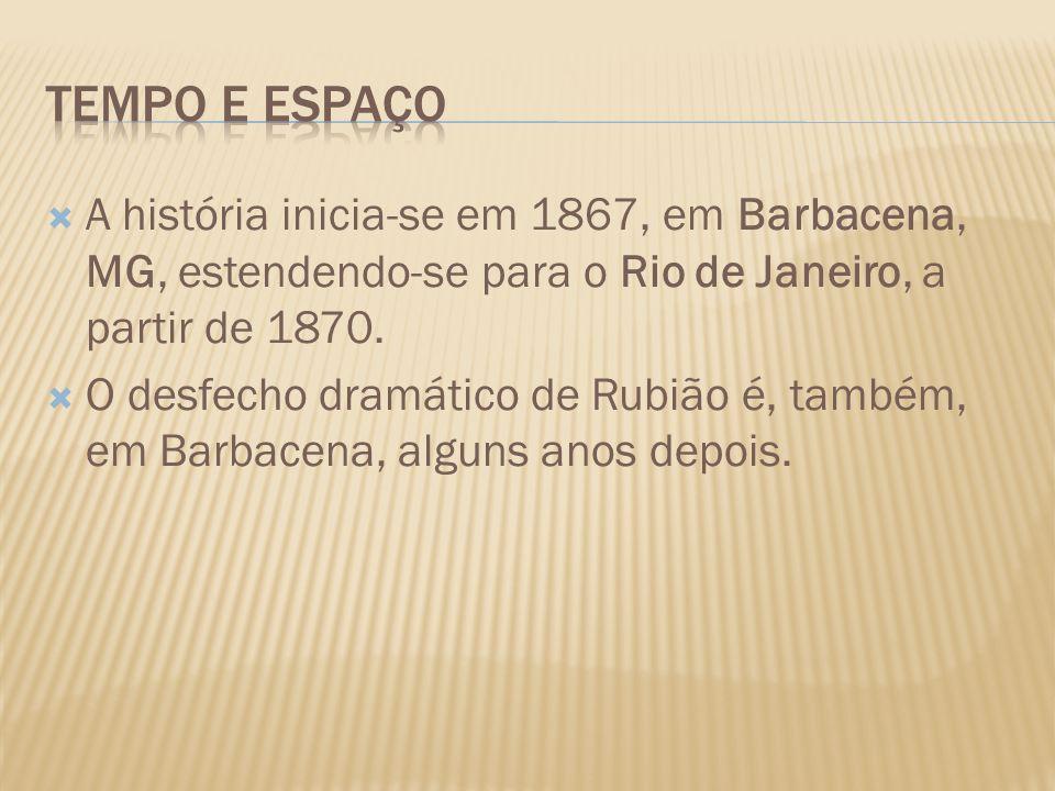 Tempo e espaço A história inicia-se em 1867, em Barbacena, MG, estendendo-se para o Rio de Janeiro, a partir de 1870.