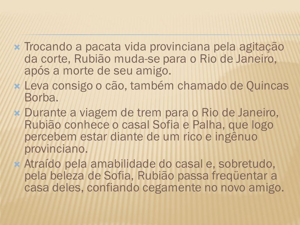 Trocando a pacata vida provinciana pela agitação da corte, Rubião muda-se para o Rio de Janeiro, após a morte de seu amigo.