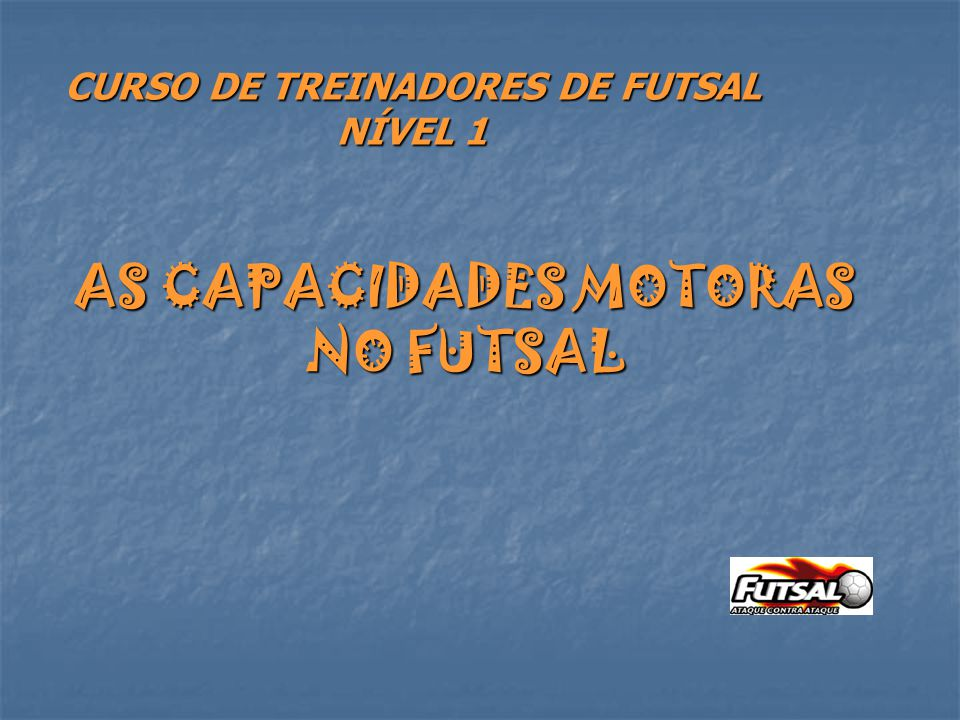 AS CAPACIDADES MOTORAS NO FUTSAL