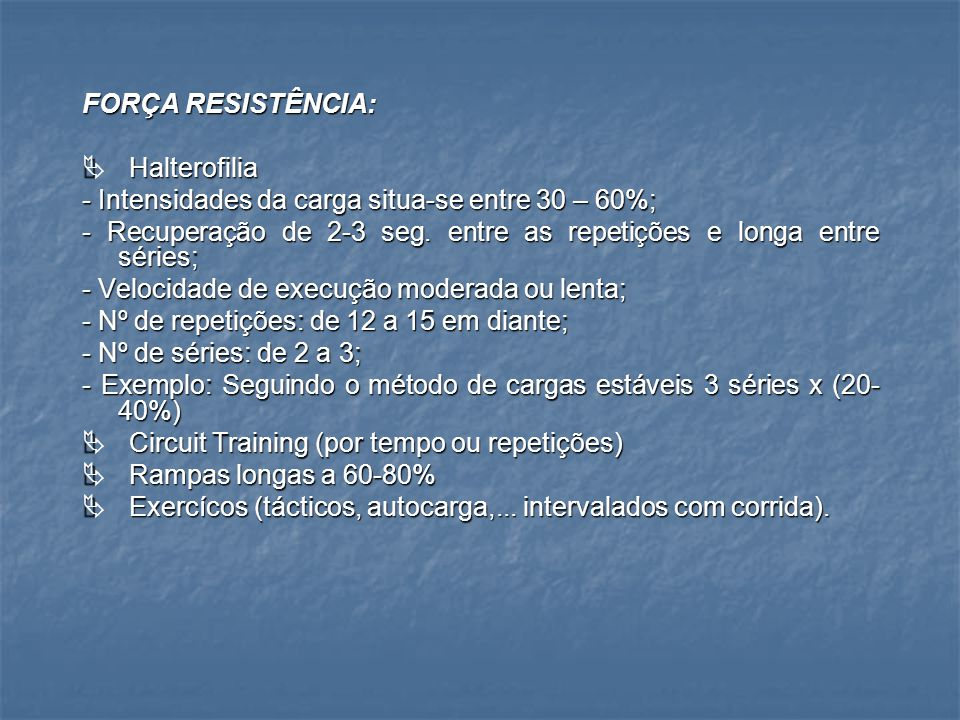FORÇA RESISTÊNCIA: Ä Halterofilia. - Intensidades da carga situa-se entre 30 – 60%;