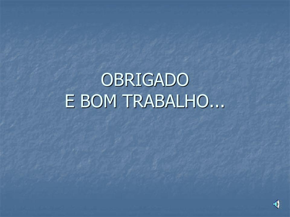 OBRIGADO E BOM TRABALHO...