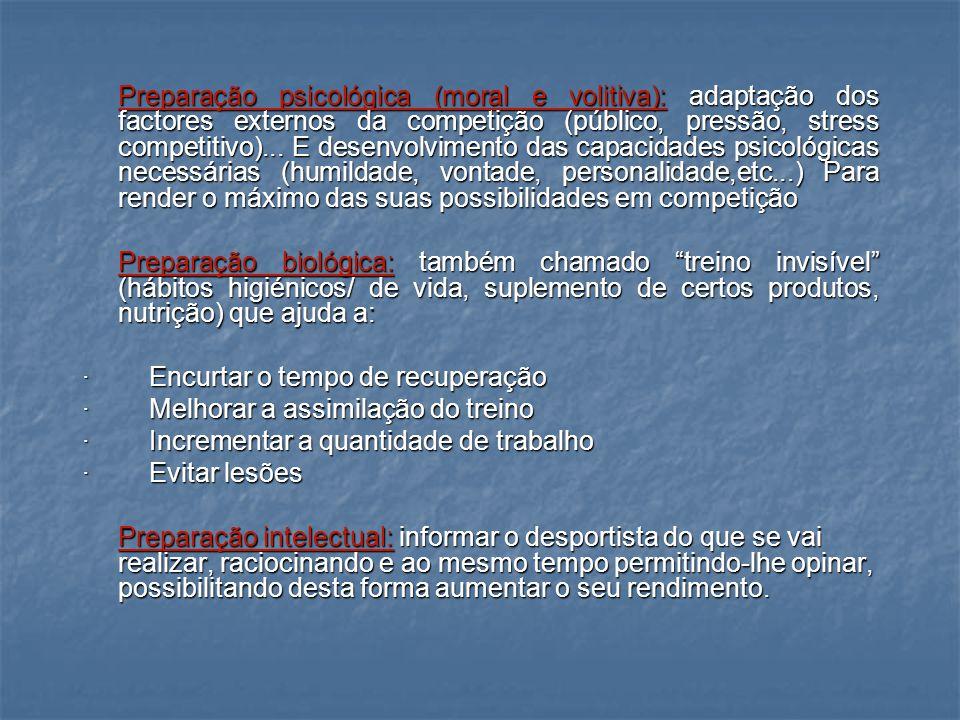 Preparação psicológica (moral e volitiva): adaptação dos factores externos da competição (público, pressão, stress competitivo)... E desenvolvimento das capacidades psicológicas necessárias (humildade, vontade, personalidade,etc...) Para render o máximo das suas possibilidades em competição