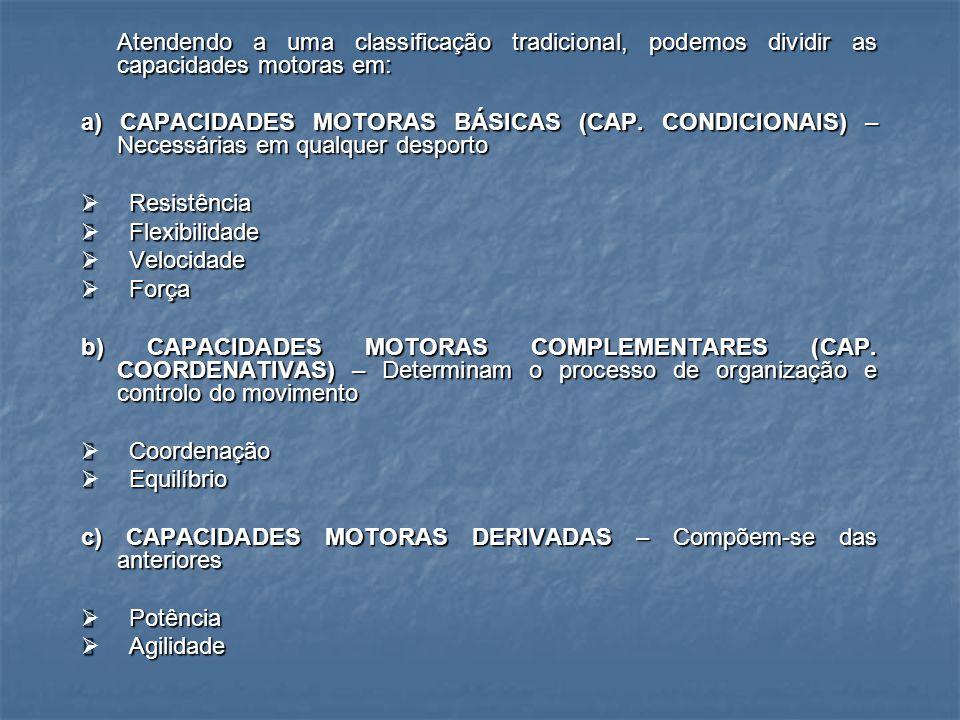 Atendendo a uma classificação tradicional, podemos dividir as capacidades motoras em:
