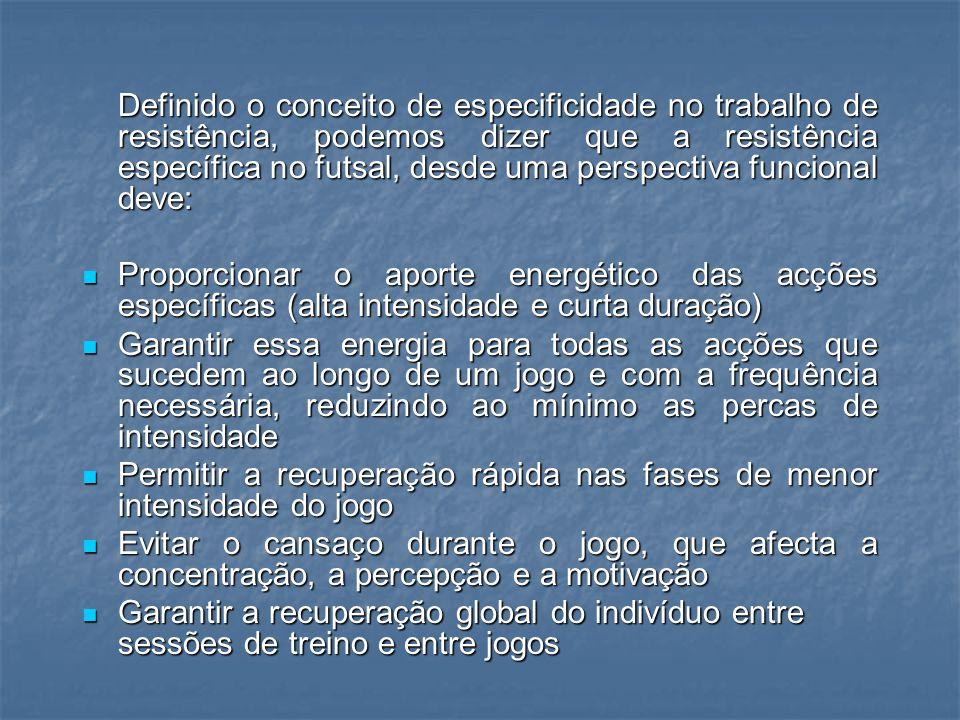 Definido o conceito de especificidade no trabalho de resistência, podemos dizer que a resistência específica no futsal, desde uma perspectiva funcional deve: