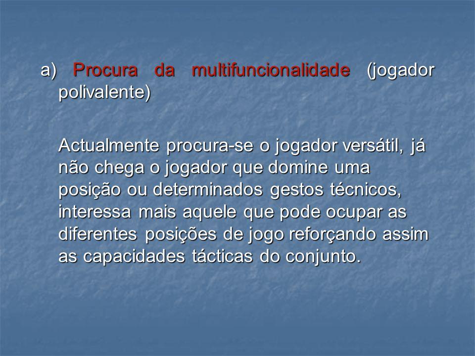 a) Procura da multifuncionalidade (jogador polivalente)