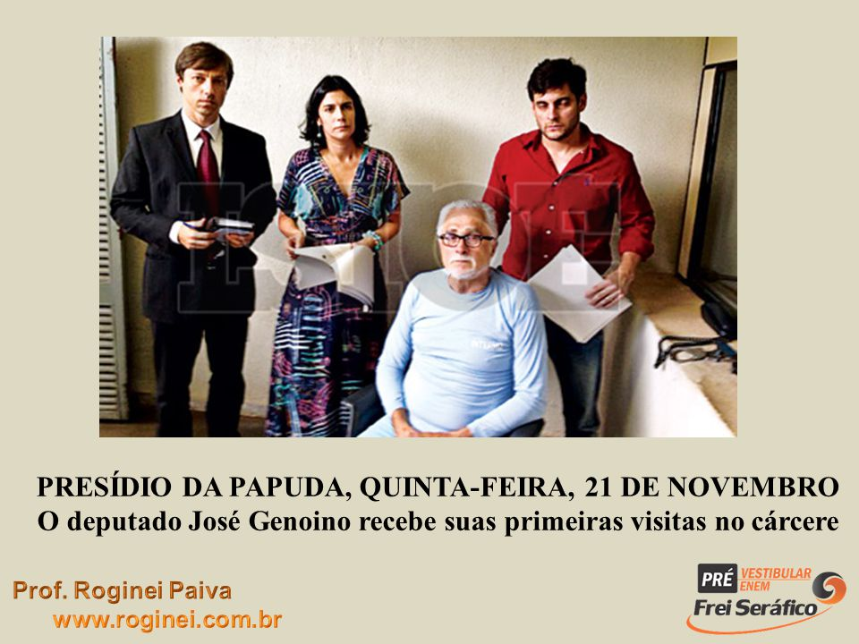 PRESÍDIO DA PAPUDA, QUINTA-FEIRA, 21 DE NOVEMBRO O deputado José Genoino recebe suas primeiras visitas no cárcere