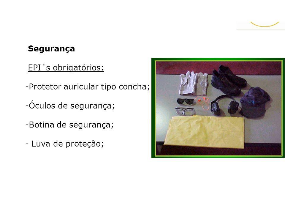 Segurança EPI´s obrigatórios: Protetor auricular tipo concha; Óculos de segurança; Botina de segurança;