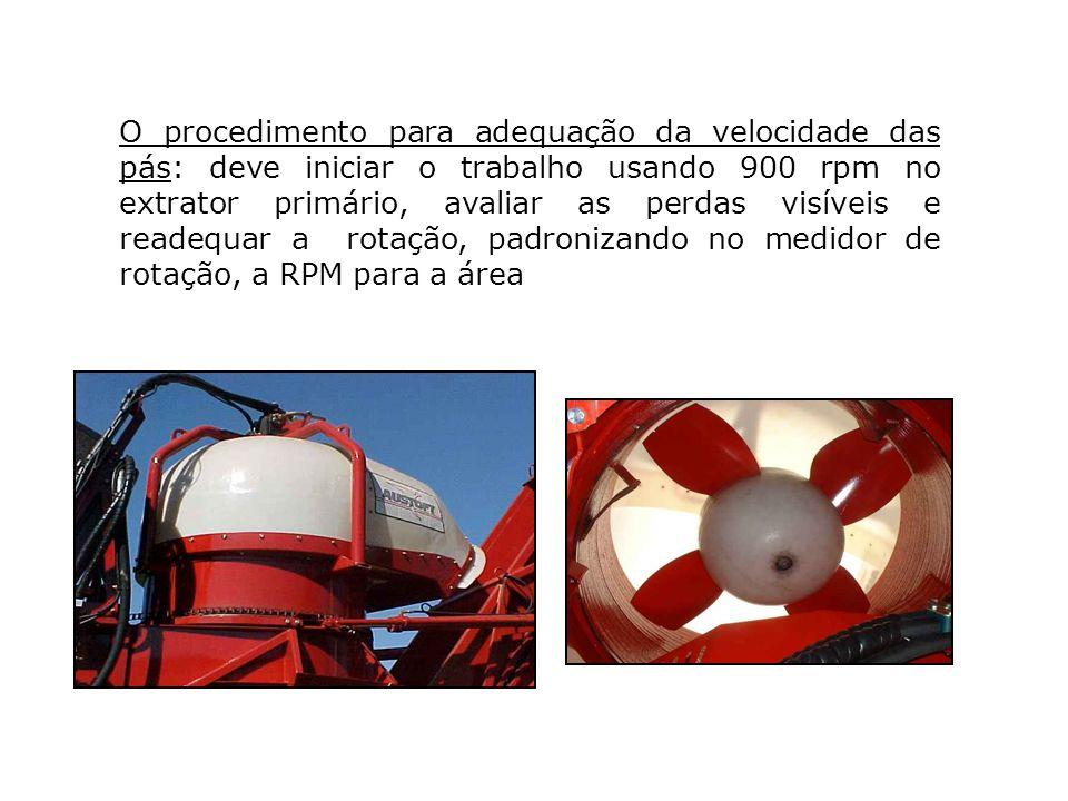 O procedimento para adequação da velocidade das pás: deve iniciar o trabalho usando 900 rpm no extrator primário, avaliar as perdas visíveis e readequar a rotação, padronizando no medidor de rotação, a RPM para a área