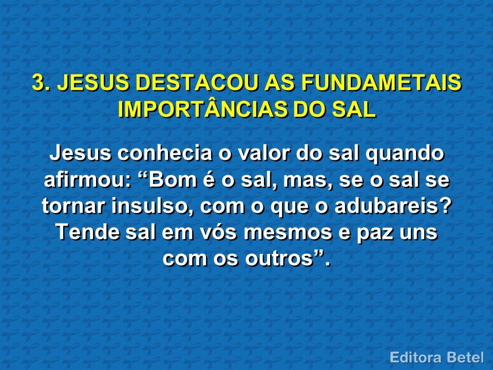 3. JESUS DESTACOU AS FUNDAMETAIS IMPORTÂNCIAS DO SAL