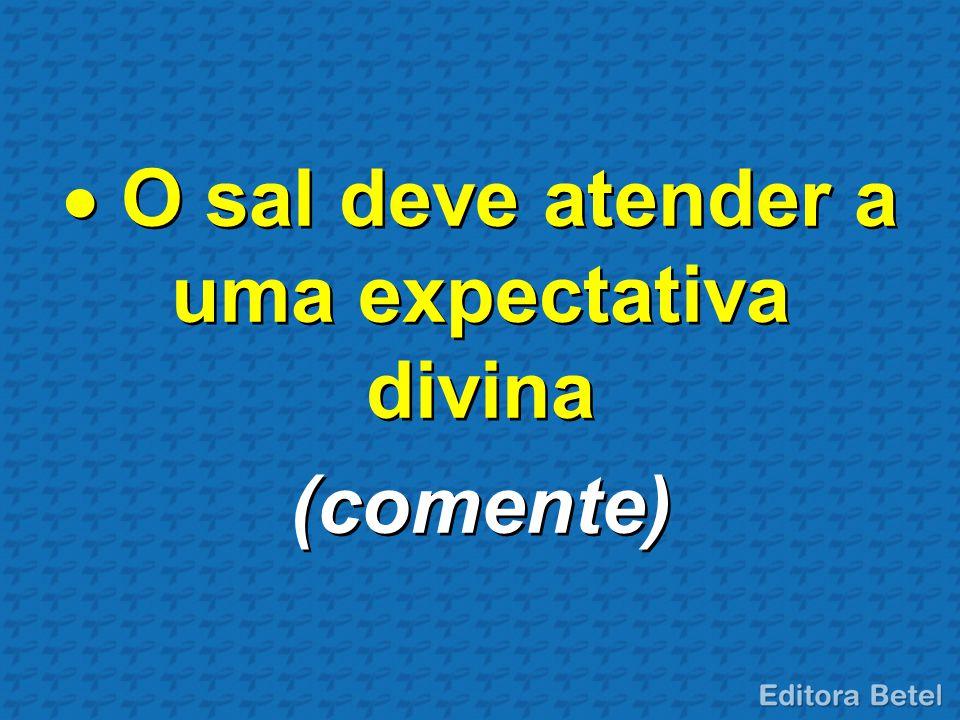 O sal deve atender a uma expectativa divina