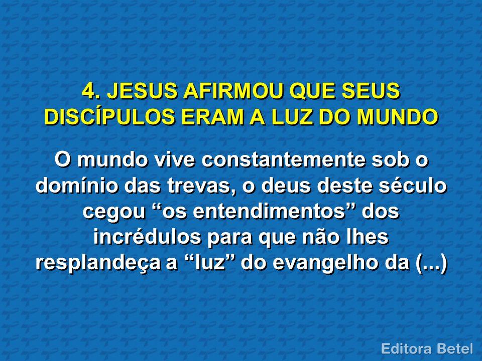 4. JESUS AFIRMOU QUE SEUS DISCÍPULOS ERAM A LUZ DO MUNDO