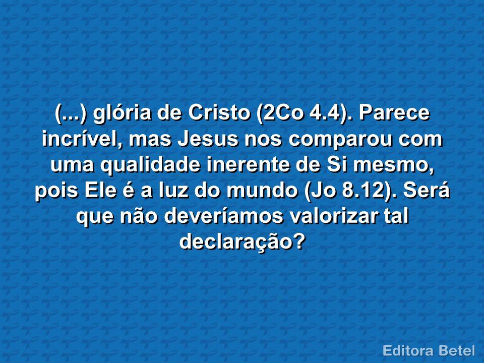 (. ) glória de Cristo (2Co 4. 4)
