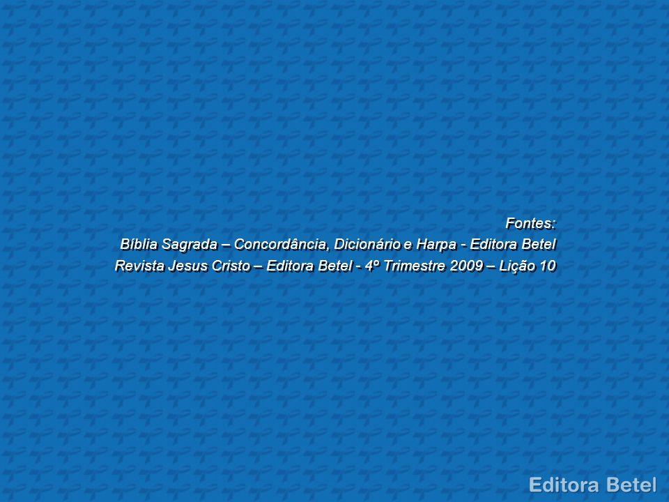 Fontes: Bíblia Sagrada – Concordância, Dicionário e Harpa - Editora Betel.