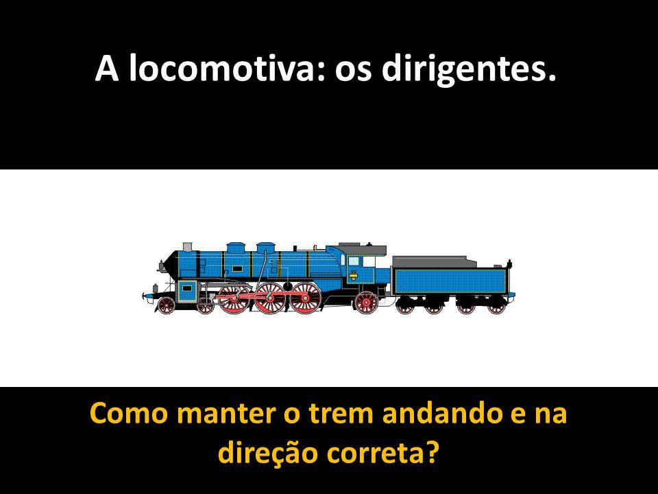A locomotiva: os dirigentes.
