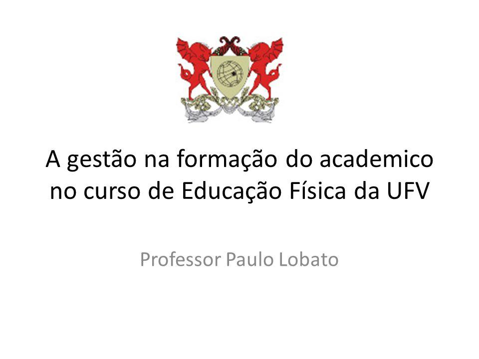A gestão na formação do academico no curso de Educação Física da UFV