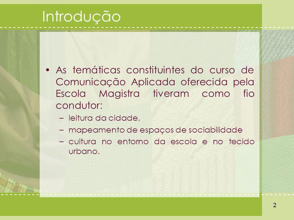 Introdução As temáticas constituintes do curso de Comunicação Aplicada oferecida pela Escola Magistra tiveram como fio condutor: