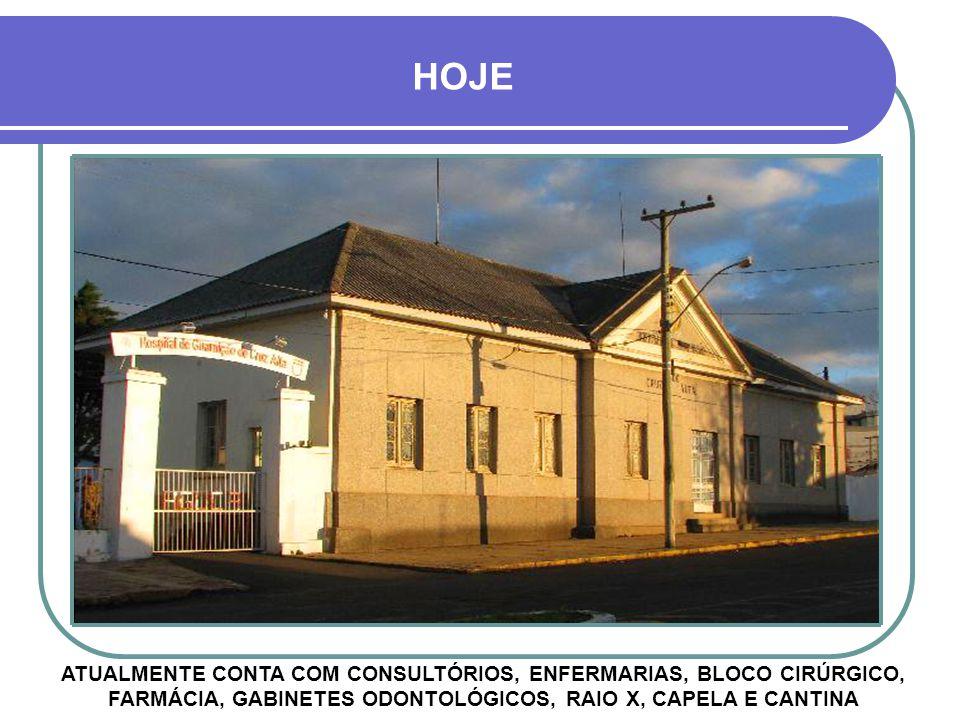 HOJE ATUALMENTE CONTA COM CONSULTÓRIOS, ENFERMARIAS, BLOCO CIRÚRGICO, FARMÁCIA, GABINETES ODONTOLÓGICOS, RAIO X, CAPELA E CANTINA.