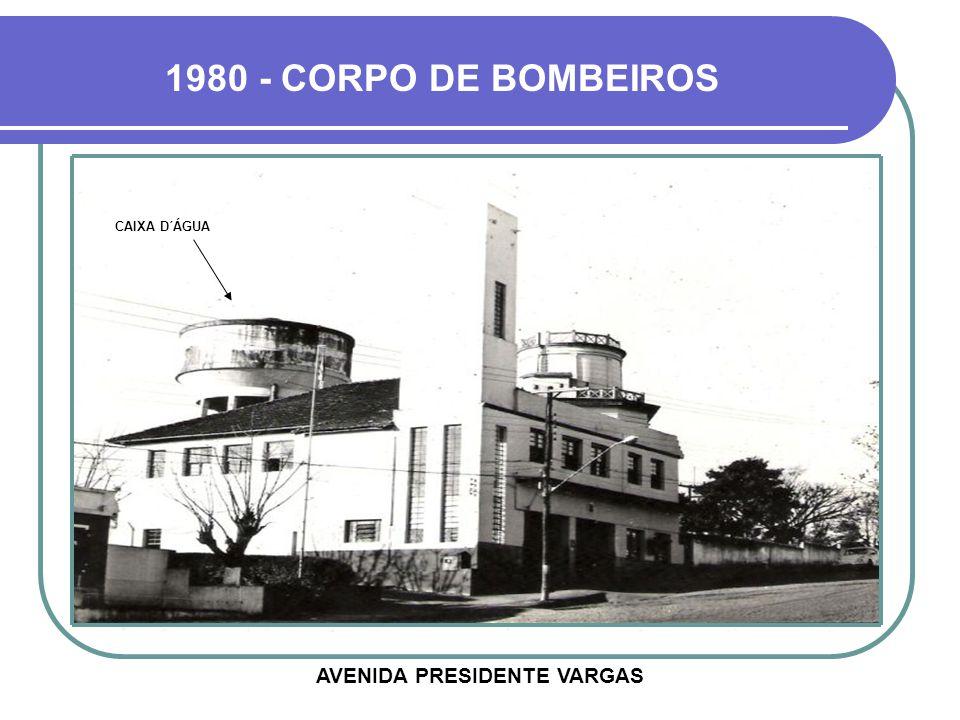 1980 - CORPO DE BOMBEIROS CAIXA D´ÁGUA AVENIDA PRESIDENTE VARGAS