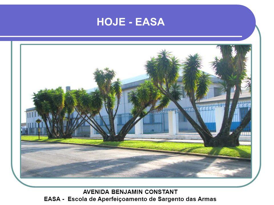 HOJE - EASA AVENIDA BENJAMIN CONSTANT EASA - Escola de Aperfeiçoamento de Sargento das Armas.