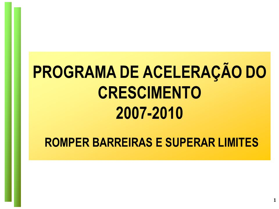 PROGRAMA DE ACELERAÇÃO DO CRESCIMENTO 2007-2010 ROMPER BARREIRAS E SUPERAR LIMITES