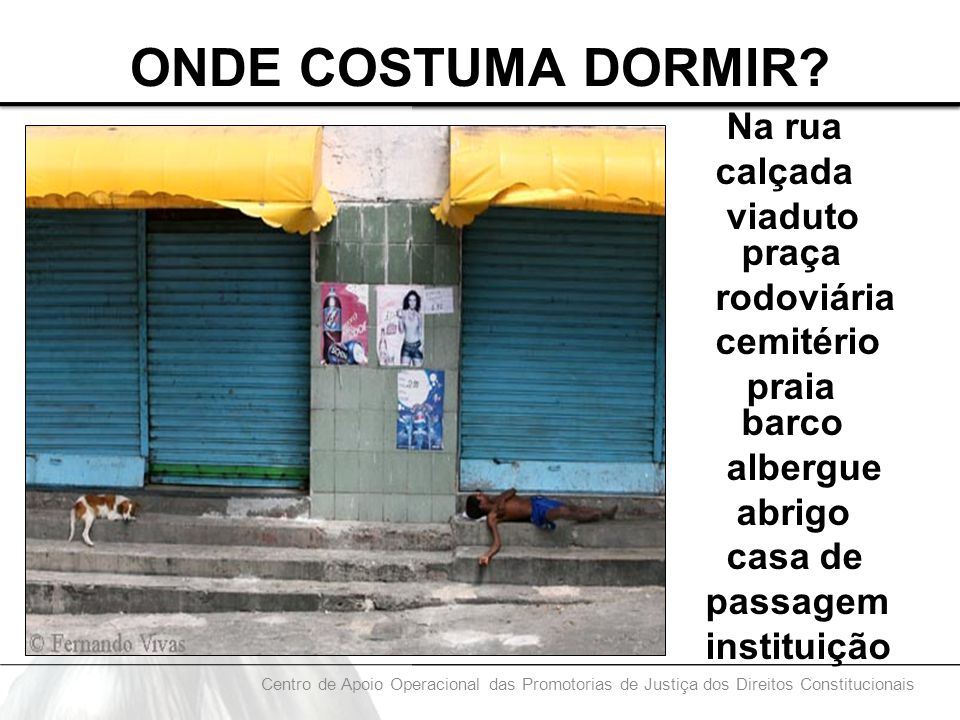 ONDE COSTUMA DORMIR Na rua calçada viaduto praça rodoviária cemitério