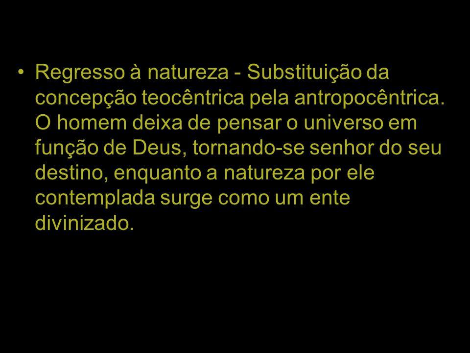 Regresso à natureza - Substituição da concepção teocêntrica pela antropocêntrica.