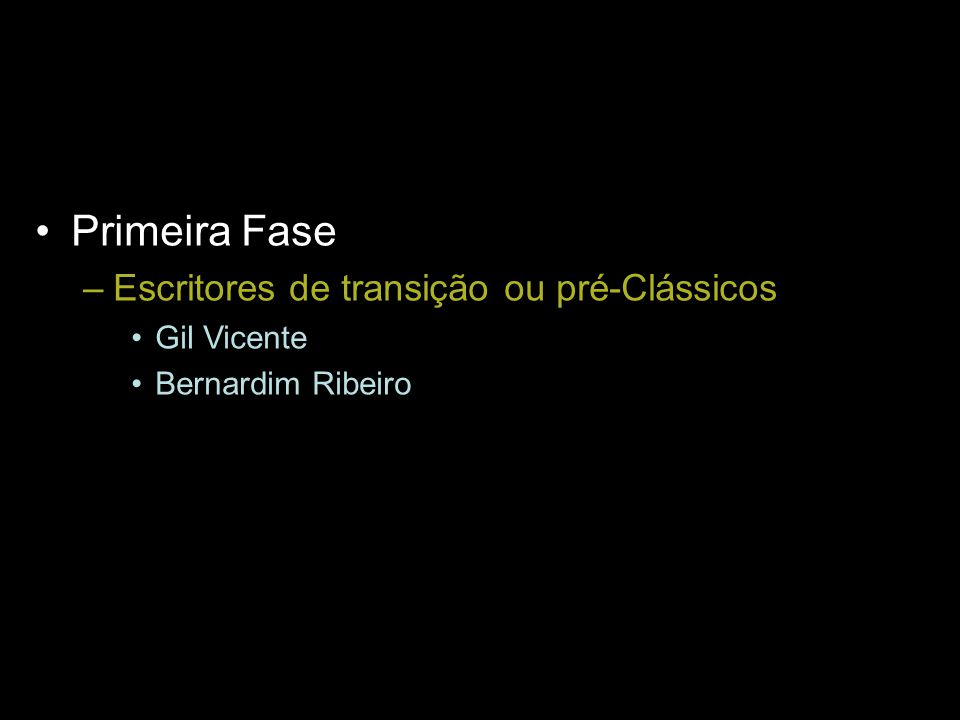 Primeira Fase Escritores de transição ou pré-Clássicos Gil Vicente