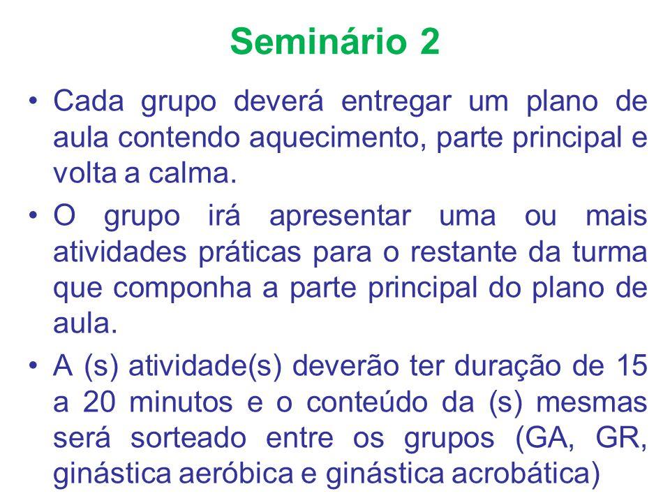 Seminário 2 Cada grupo deverá entregar um plano de aula contendo aquecimento, parte principal e volta a calma.
