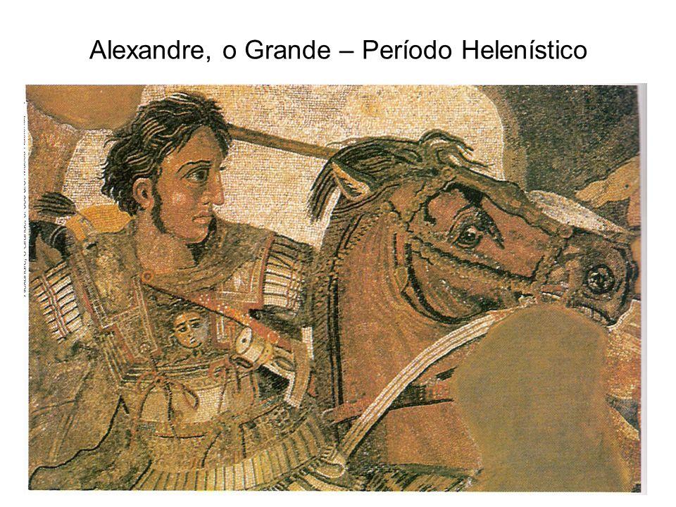 Alexandre, o Grande – Período Helenístico