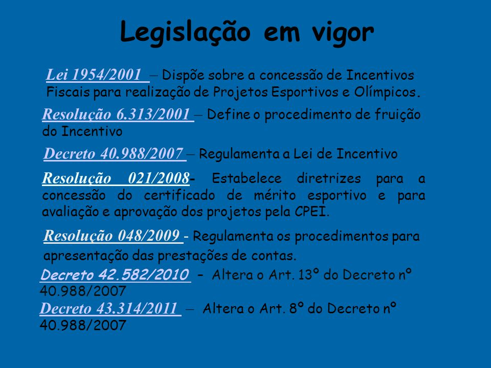 Legislação em vigor Lei 1954/2001 – Dispõe sobre a concessão de Incentivos Fiscais para realização de Projetos Esportivos e Olímpicos.