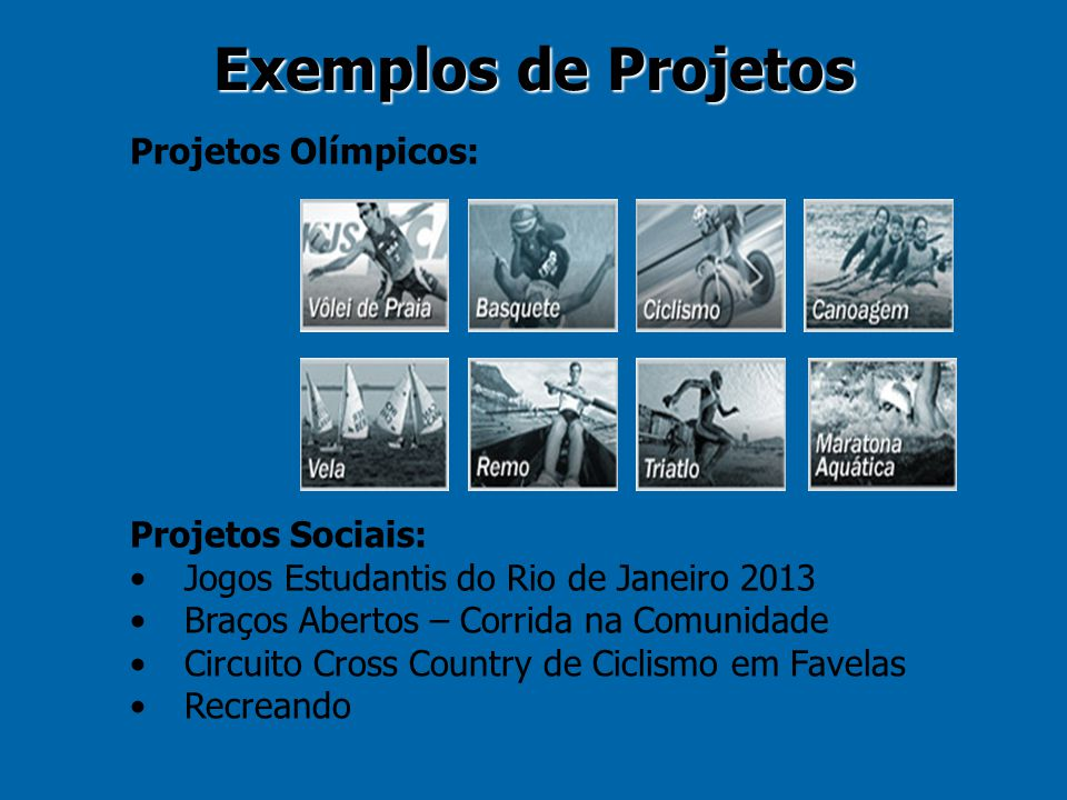 Exemplos de Projetos Projetos Olímpicos: Projetos Sociais: