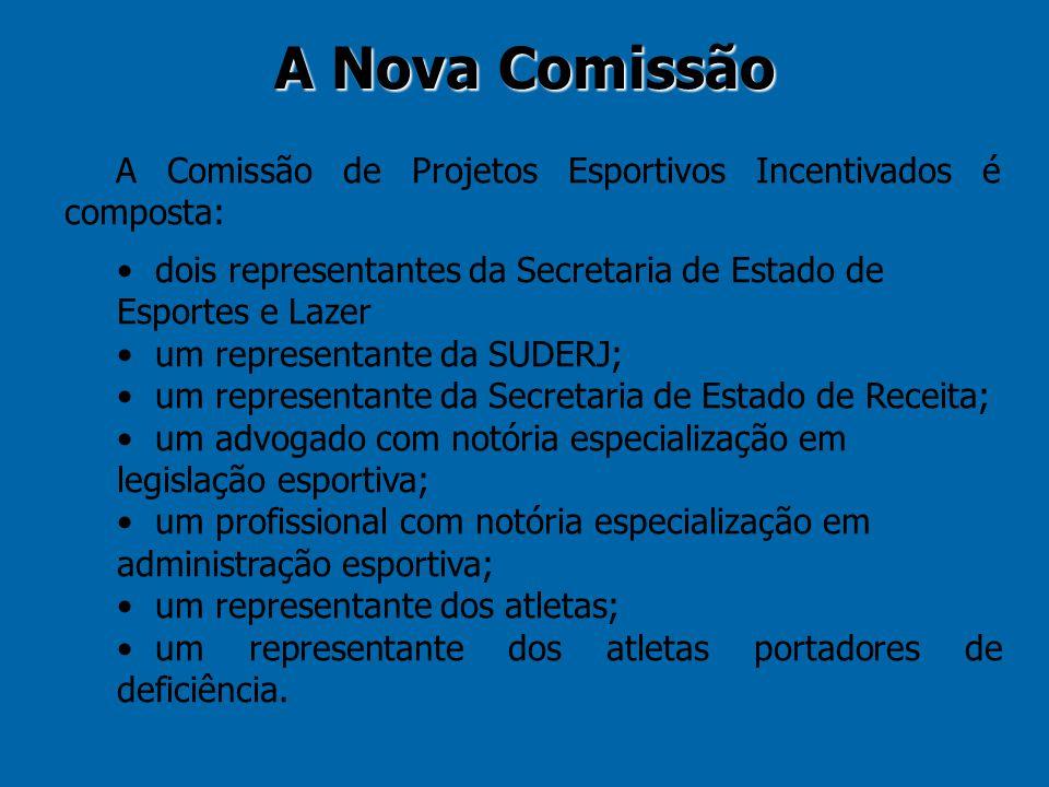 A Nova Comissão A Comissão de Projetos Esportivos Incentivados é composta: dois representantes da Secretaria de Estado de Esportes e Lazer.