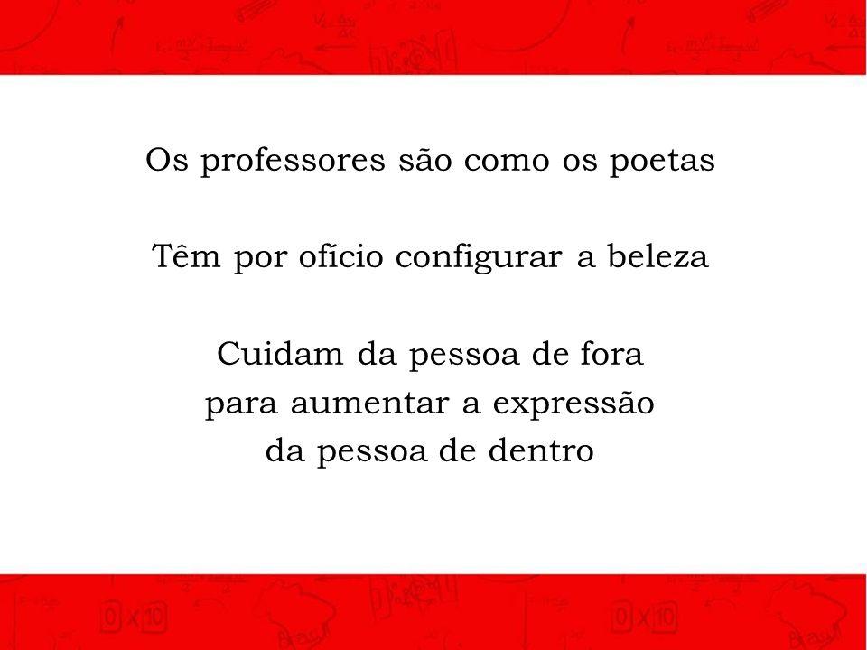 Os professores são como os poetas Têm por ofício configurar a beleza